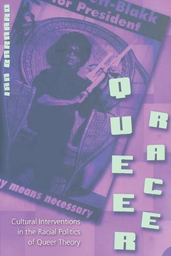 Queer Race: Cultural Interventions in the Racial Politics of Queer Theory - Gender, Sexuality, and Culture v. 3 (Paperback)
