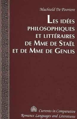 Les Les Idees Philosophiques et Litteraires de Mme de Stael et de Mme de Genlis - Currents in Comparative Romance Languages & Literatures 135 (Hardback)