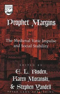 Prophet Margins: The Medieval Vatic Impulse and Social Stability - Studies in the Humanities Literature - Politics - Society v. 67 (Hardback)