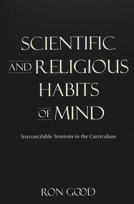Scientific and Religious Habits of Mind: Irreconcilable Tensions in the Curriculum - Complicated Conversation: A Book Series of Curriculum Studies 8 (Paperback)