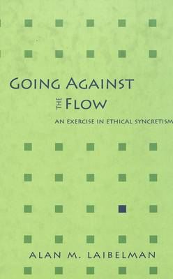 Going Against the Flow: An Exercise in Ethical Syncretism (Hardback)