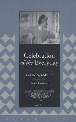 Celebration of the Everyday: v. 18 - Belgian Francophone Library 18 (Hardback)