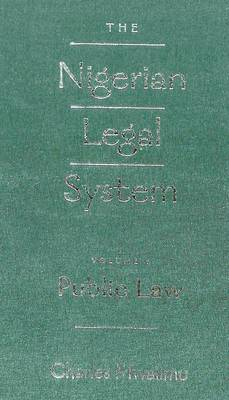 The The Nigerian Legal System: The Nigerian Legal System Public Law Volume I (Hardback)