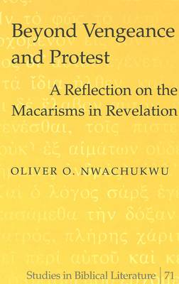 Beyond Vengeance and Protest: A Reflection on the Macarisms in Revelation - Studies in Biblical Literature 71 (Hardback)