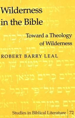 Wilderness in the Bible: Toward a Theology of Wilderness - Studies in Biblical Literature 72 (Hardback)