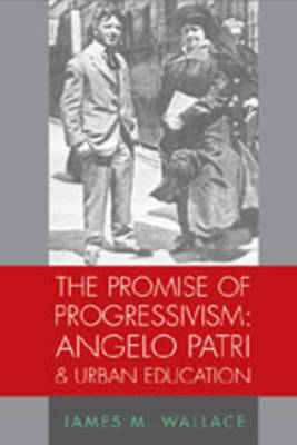 The Promise of Progressivism: Angelo Patri and Urban Education - History of Schools and Schooling 45 (Paperback)