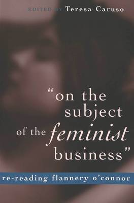 On the Subject of the Feminist Business: Re-reading Flannery O'Connor (Paperback)