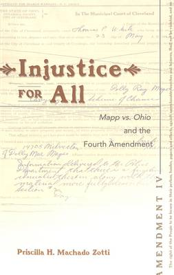 Injustice for All: v. 39: Mapp Vs. Ohio and the Fourth Amendment - Teaching Texts in Law and Politics 39 (Paperback)