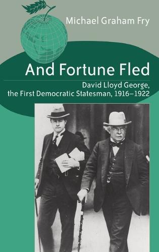 And Fortune Fled: David Lloyd George, the First Democratic Statesman, 1916-1922 - Studies in International Relations 3 (Hardback)