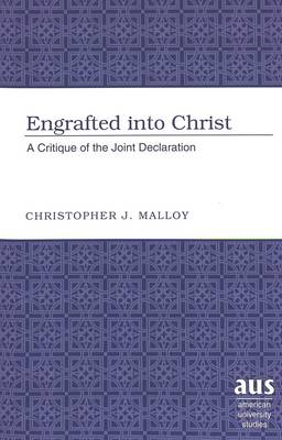 Engrafted into Christ: A Critique of the Joint Declaration - American University Studies 233 (Paperback)