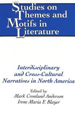 Interdisciplinary and Cross-cultural Narratives in North America - Studies on Themes and Motifs in Literature 73 (Hardback)