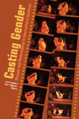 Casting Gender: Women and Performance in Intercultural Contexts - Critical Intercultural Communication Studies 7 (Paperback)