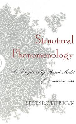 Structural Phenomenology: An Empirically-Based Model of Consciousness (Hardback)
