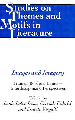 Images and Imagery: Frames, Borders, Limits - Interdisciplinary Perspectives - Studies on Themes and Motifs in Literature 74 (Hardback)