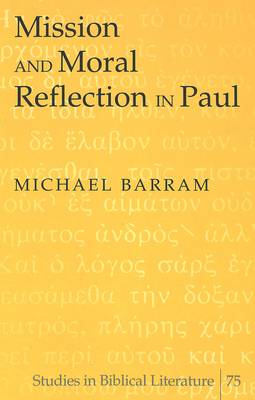 Mission and Moral Reflection in Paul - Studies in Biblical Literature 75 (Hardback)