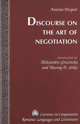 Discourse on the Art of Negotiation - Currents in Comparative Romance Languages & Literatures v. 140 (Hardback)
