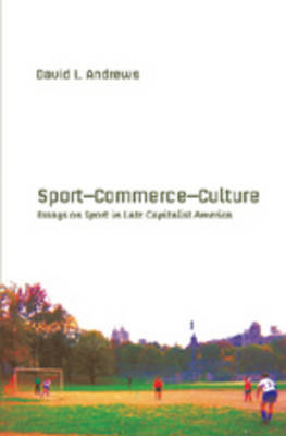 Sport-- Commerce-- Culture: Essays on Sport in Late Capitalist America - Popular Culture and Everyday Life 11 (Paperback)