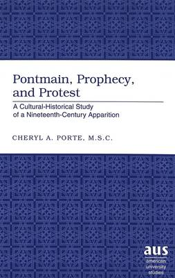 Pontmain, Prophecy, and Protest: A Cultural-historical Study of a Nineteenth-century Apparition - American University Studies 234 (Hardback)