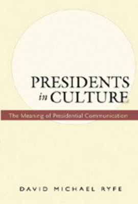 Presidents in Culture: The Meaning of Presidential Communication (Paperback)