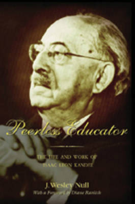 Peerless Educator: The Life and Work of Isaac Leon Kandel - History of Schools and Schooling 47 (Paperback)