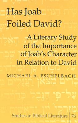 Has Joab Foiled David?: A Literary Study of the Importance of Joab's Character in Relation to David - Studies in Biblical Literature 76 (Hardback)