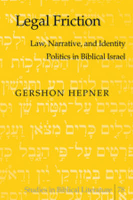 Legal Friction: Law, Narrative, and Identity Politics in Biblical Israel - Studies in Biblical Literature 78 (Hardback)