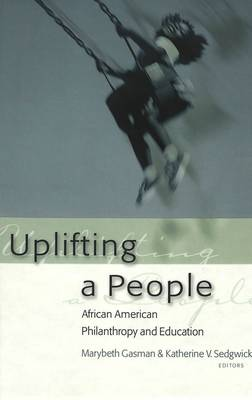 Uplifting a People: African American Philanthropy and Education (Hardback)