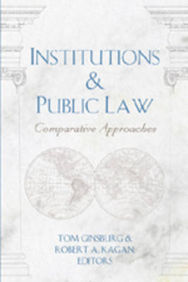Institutions and Public Law: v. 40: Comparative Approaches - Teaching Texts in Law and Politics 40 (Paperback)