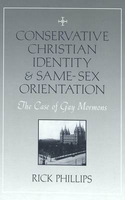 Conservative Christian Identity and Same-sex Orientation: The Case of Gay Mormons (Hardback)