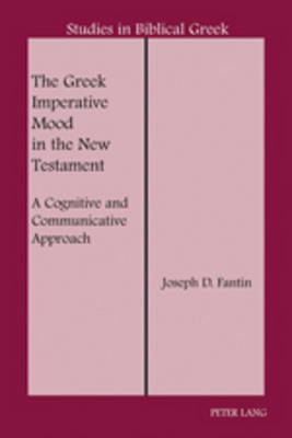 The Greek Imperative Mood in the New Testament: A Cognitive and Communicative Approach - Studies in Biblical Greek 12 (Hardback)