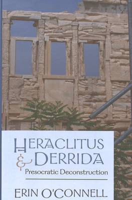 Heraclitus and Derrida: Presocratic Deconstruction (Hardback)