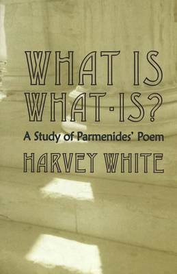 What is What-is?: A Study of Parmenides' Poem (Hardback)