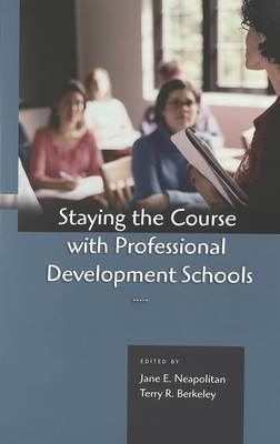 Staying the Course with Professional Development Schools (Paperback)