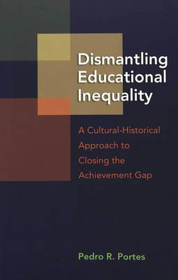 Dismantling Educational Inequality: A Cultural-historical Approach to Closing the Achievement Gap (Paperback)