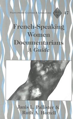 French-Speaking Women Documentarians: A Guide - Francophone Cultures & Literatures 47 (Hardback)