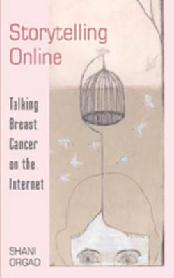 Storytelling Online: Talking Breast Cancer on the Internet - Digital Formations 29 (Paperback)