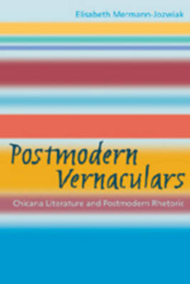 Postmodern Vernaculars: Chicana Literature and Postmodern Rhetoric (Paperback)
