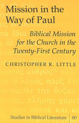 Mission in the Way of Paul: Biblical Mission for the Church in the Twenty-First Century - Studies in Biblical Literature 80 (Hardback)
