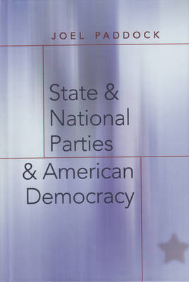 State and National Parties and American Democracy - Popular Politics and Governance in America 9 (Hardback)