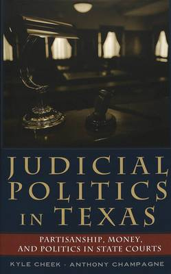 Judicial Politics in Texas: Partisanship, Money, and Politics in State Courts - Teaching Texts in Law and Politics v. 36 (Hardback)