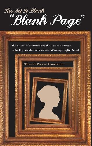 The Not So Blank Blank Page: The Politics of Narrative and the Woman Narrator in the Eighteenth- and Nineteenth-century British Novel (Hardback)