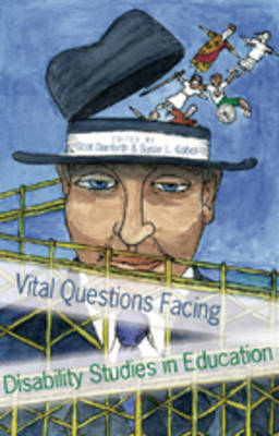 Vital Questions Facing Disability Studies in Education - Disability Studies in Education 2 (Paperback)