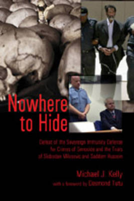 Nowhere to Hide: Defeat of the Sovereign Immunity Defense for Crimes of Genocide and the Trials of Slobodan Milosevic and Saddam Hussein - Teaching Texts in Law and Politics 41 (Paperback)