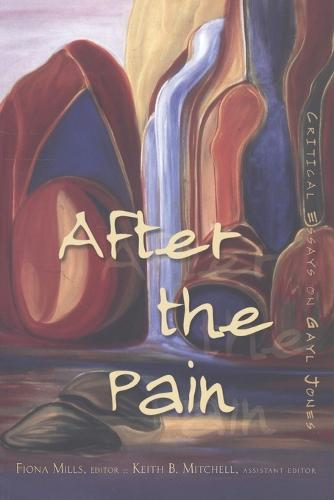 After the Pain: Critical Essays on Gayl Jones - African-American Literature and Culture Expanding and Exploding the Boundaries 8 (Paperback)