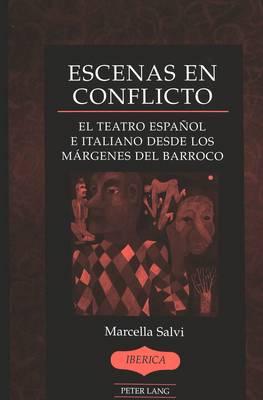Escenas en Conflicto: El Teatro Espanol e Italiano Desde los Margenes del Barroco - Iberica 38 (Hardback)