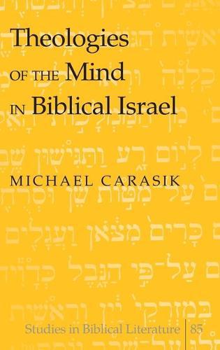 Theologies of the Mind in Biblical Israel - Studies in Biblical Literature 85 (Hardback)