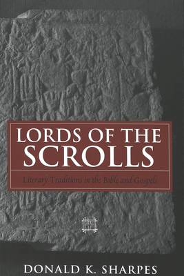 Lords of the Scrolls: Literary Traditions in the Bible and Gospels (Hardback)