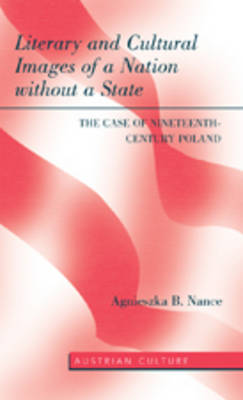 Literary and Cultural Images of a Nation without a State: The Case of Nineteenth-Century Poland - Austrian Culture 36 (Hardback)
