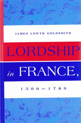 Lordship in France, 1500-1789 (Hardback)