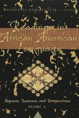 Readings in African American Language: v. 2: Aspects, Features, and Perspectives - African-American Literature and Culture Expanding and Exploding the Boundaries 9 (Paperback)